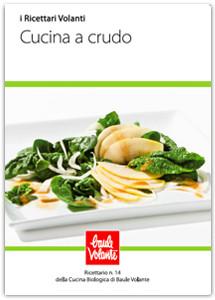 Cucina a crudo - Ricettario n. 14 della cucina biologica di Baule Volante