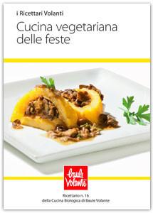 Cucina vegetariana delle feste - Ricettario n. 16 della cucina biologica di Baule Volante