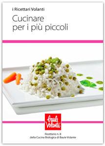 Cucinare per i più piccoli - Ricettario n. 8 della cucina biologica di Baule Volante