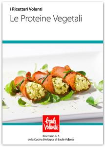Le proteine vegetali - Ricettario n.5 della cucina biologica di Baule Volante