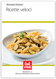 Ricette veloci - Ricettario n.12 della cucina biologica di Baule Volante